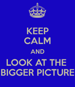 keep-calm-and-look-at-the-bigger-picture-4